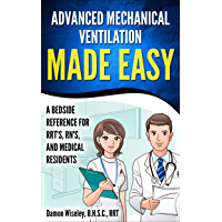 Advanced Mechanical Ventilation Made Easy: A Bedside Reference for RRT's, RN's, and Medical Residents