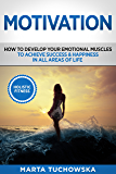 Motivation: How to Develop Your Emotional Muscles to Achieve Success & Happiness in All Areas of Life (Motivation, Self-Love Book 1)