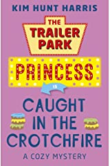 Caught in the Crotchfire (A Trailer Park Princess Cozy Mystery Book 3) Kindle Edition