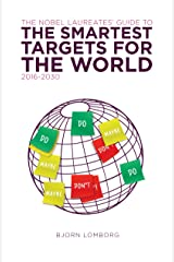The Nobel Laureates Guide to the Smartest Targets for the World 2016-2030 Kindle Edition