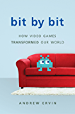 Bit by Bit: How Video Games Transformed Our World (English Edition)