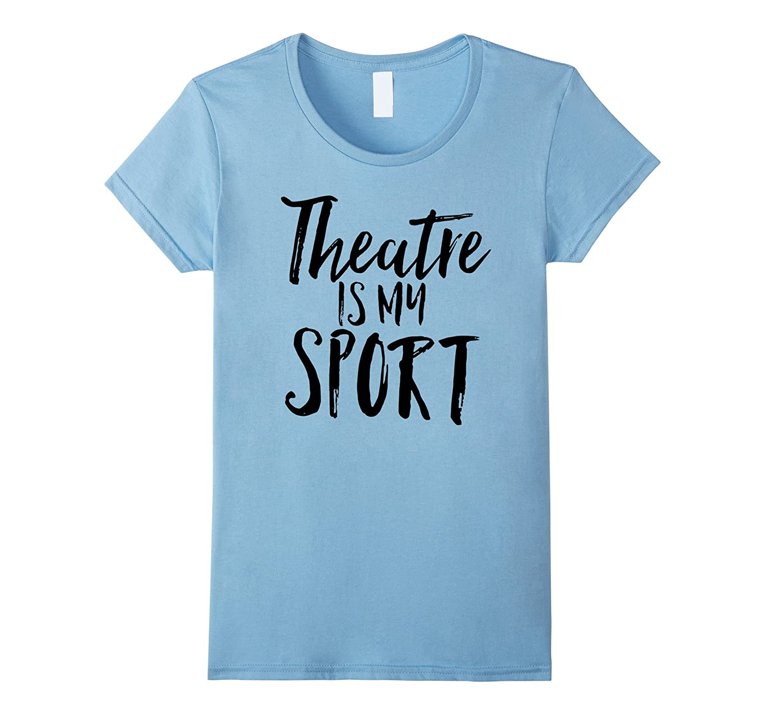 Theatre Is My Sport Musical Fun Broadway Theater Shirt-Teehay
