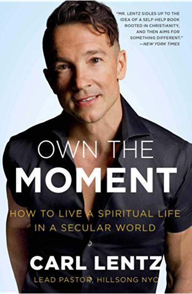 Own The Moment How To Live A Spiritual Life In A Secular World Kindle Edition By Lentz Carl Religion Spirituality Kindle Ebooks Amazon Com
