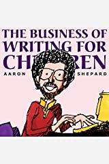The Business of Writing for Children: An Author's Inside Tips on Writing Children's Books and Publishing Them, or How to Write, Publish, and Promote a Book for Kids Paperback