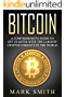 Bitcoin: A Comprehensive Guide To Get Started With the Largest Cryptocurrency in the World (Blockchain, Ethereum, Cryptocurrency Book 3)