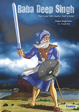 Baba Deep Singh: The Great Sikh Martyr and Scholar (Sikh Comics)
