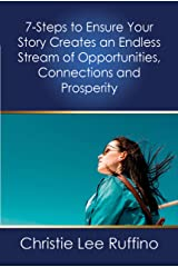 7-Steps to Ensure Your Story Creates an Endless Stream of Opportunities, Connections and Prosperity Kindle Edition