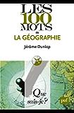 Les 100 mots de la géographie: « Que sais-je ? » n° 3824