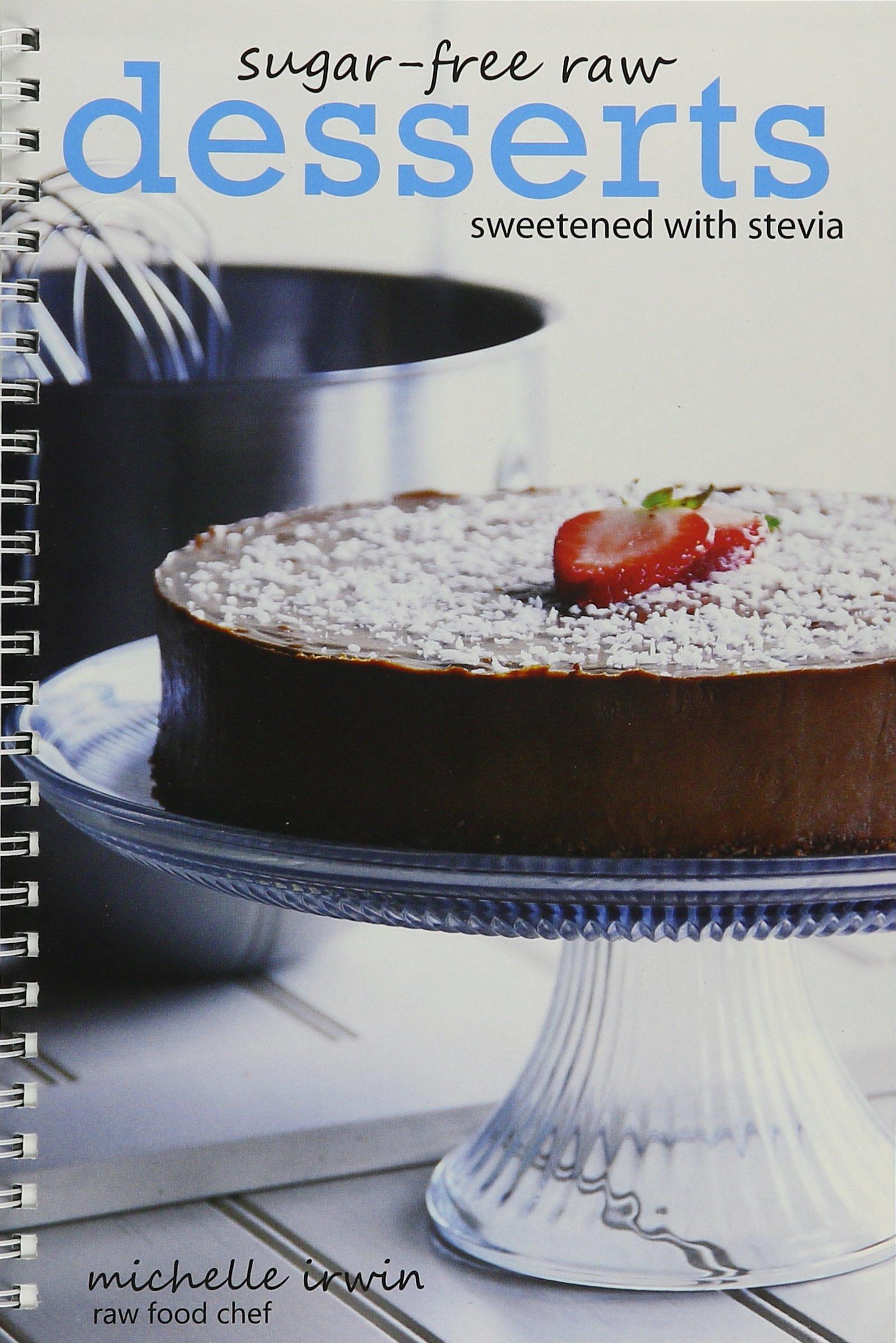 Sugar Free Raw Desserts Sweetened With Stevia By Michelle Irwin Michelle Irwin 9780578089294 Amazon Com Books