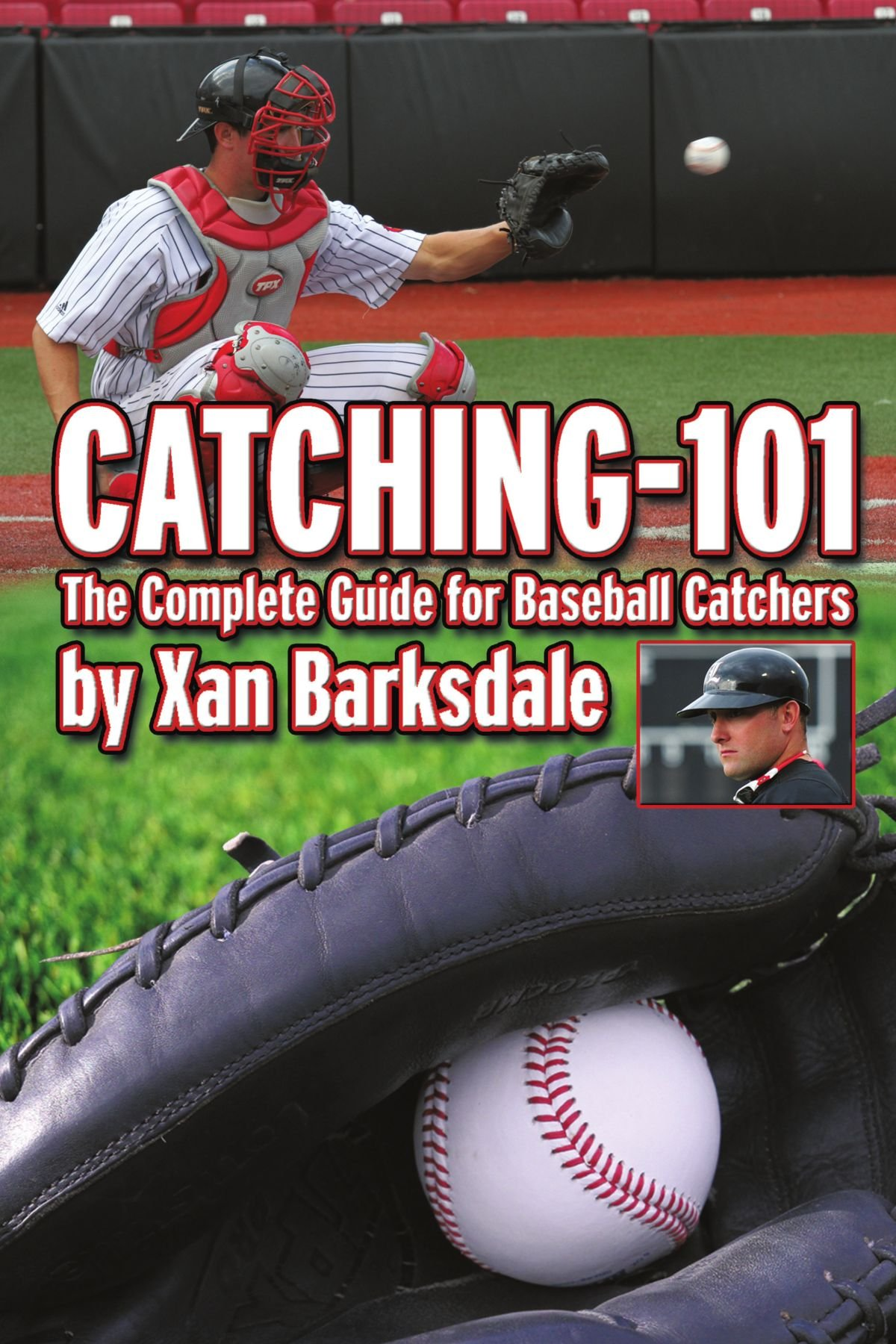 Catching-101: The Complete Guide For Baseball Catchers by AuthorHouse