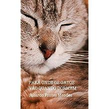 Para Onde Os Gatos Vão Quando Dormem (Portuguese Edition) Sep 25, 2012