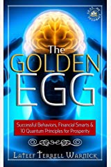 The Golden Egg: Successful Behaviors, Financial Smarts & 10 Quantum Principles for Prosperity Kindle Edition