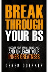 Break Through Your BS: Uncover Your Brain's Blind Spots and Unleash Your Inner Greatness Kindle Edition