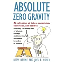 Absolute Zero Gravity: Science Jokes, Quotes and Anecdotes