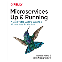 Microservices: Up and Running: A Step-by-Step Guide to Building a Microservices Architecture