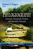 Phylogeography: Concepts, Intraspecific Patterns and Speciation Processes (Genetics - Research and Issues)