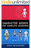 Character Design For Complete Beginners: Master the art of character drawing and design for comics, games and animated films (English Edition)