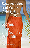 Sex, Voodoo and Other Oddities    Stories from the Dominican Republic
