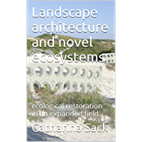 Landscape architecture and novel ecosystems: ecological restoration in an expanded field