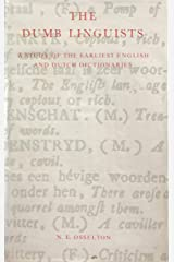 The dumb linguists: A study of the earliest English and Dutch dictionaries (Publications of the Sir Thomas Browne Institute, Leiden. Special series) Hardcover