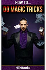 How To Do Magic Tricks: Quick Start Guide (How To eBooks Book 15) Kindle Edition