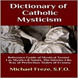 Dictionary of Catholic Mysticism: Mystical Terms Concerning the Lives of Lay Mystics and Saints