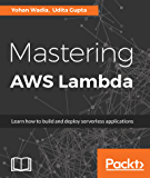 Mastering AWS Lambda: Learn how to build and deploy serverless applications