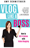 Vlog Like a Boss: How to Kill It Online with Video Blogging