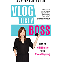 Vlog Like a Boss: How to Kill It Online with Video Blogging (English Edition)