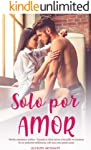 Solo por Amor - Novela romantica erotica: Cuando la chica tierna y humilde se enamora de un poderoso millonario, solo una...