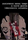 Resistenze Senza Tempo e Nuove Guerre. Laboratorio Colombia. (Italian Edition)