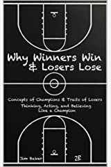 Why Winners Win and Losers Lose: Concepts of Champions (and Traits of Losers) Kindle Edition