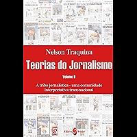 A tribo jornalística: Uma comunidade interpretativa transnacional (Coleção Teorias do Jornalismo)