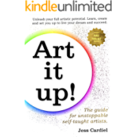 Art It Up!: The guide for artists and creative people that are unstoppable (English Edition)
