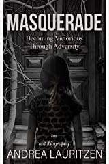 Masquerade: Becoming Victorious Through Adversity: An Autobiography Kindle Edition