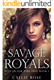 Savage Royals: A High School Bully Romance (Boys of Oak Park Prep Book 1)