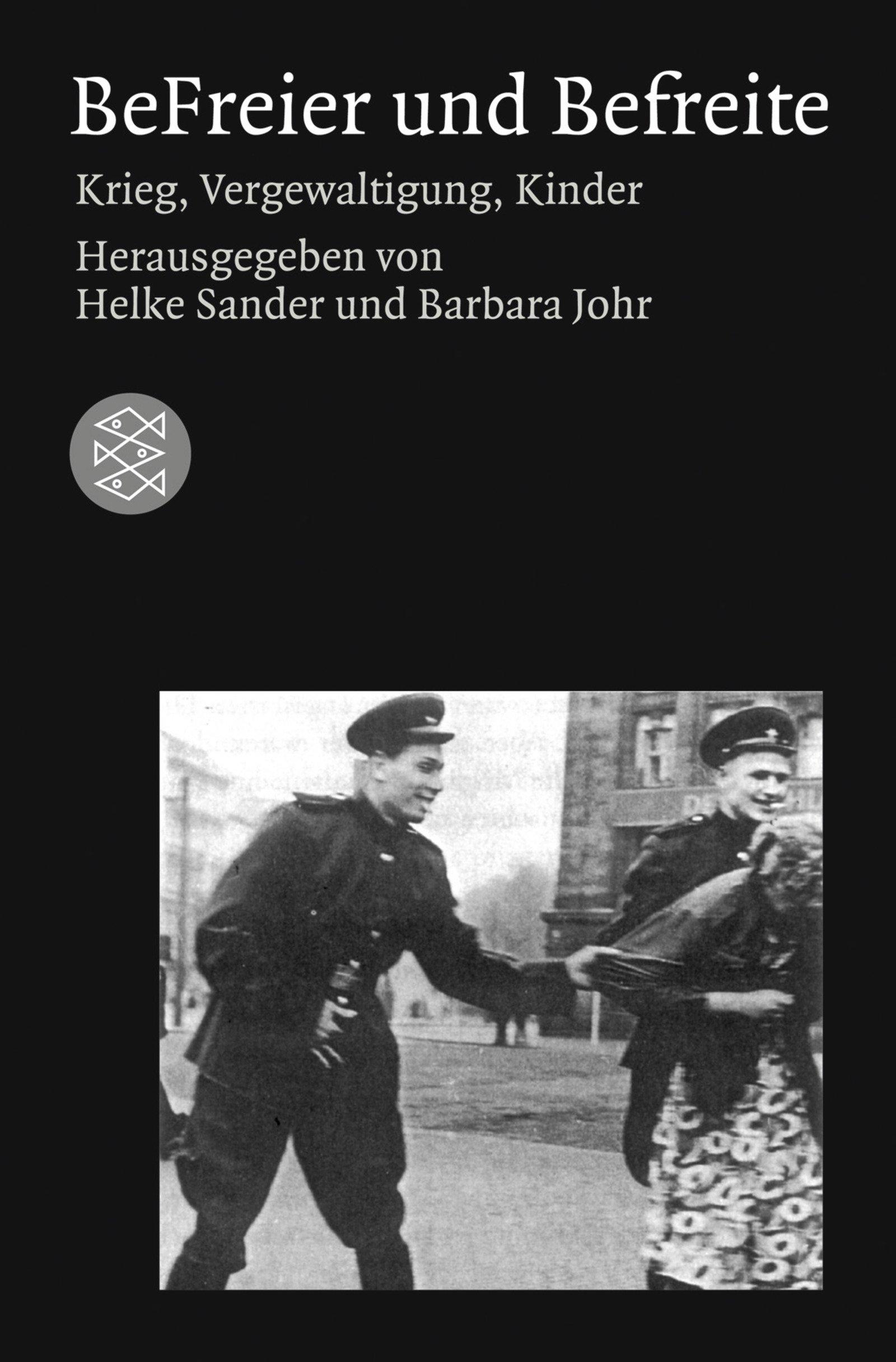 BeFreier und Befreite: Krieg, Vergewaltigung, Kinder Taschenbuch – 9. September 2008 Helke Sander Barbara Johr Fischer Taschenbuch Verlag 3596163056