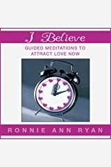 I Believe: Guided Meditations to Attract Love Now Audible Audiobook