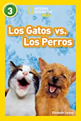National Geographic Readers: Los Gatos vs. Los Perros (Cats vs. Dogs) (Spanish Edition) Kindle Edition