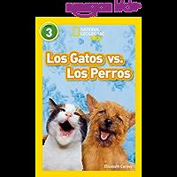 National Geographic Readers: Los Gatos vs. Los Perros (Cats vs. Dogs) (Spanish Edition)