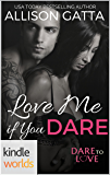 Dare To Love Series: Love Me if You Dare (Kindle Worlds Novella)