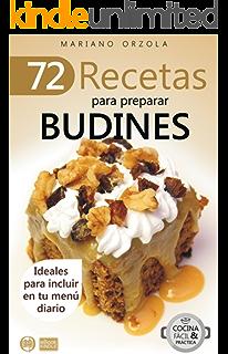 72 RECETAS PARA PREPARAR BUDINES: Ideales para incluir en tu menú diario (Colección Cocina