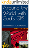 Around the World with God's GPS: Travel with Cause-4-Life in Romania