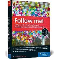 Follow me!: Erfolgreiches Social Media Marketing mit Facebook, Instagram und Co. Der Bestseller in der neuen 5. Auflage