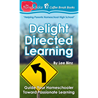 Delight Directed Learning: Guide Your Homeschooler Toward Passionate Learning (The HomeScholar's Coffee Break Book…
