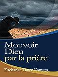 Mouvoir Dieu Par  la Priere (la Prière t. 7) (French Edition)
