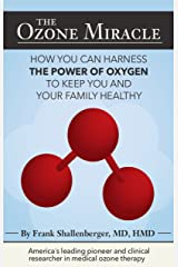 The Ozone Miracle: How you can harness the power of oxygen to keep you and your family healthy Kindle Edition