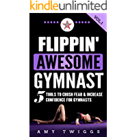 Flippin' Awesome Gymnast: 5 Tools To Crush Fear & Increase Confidence For Gymnasts