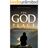 The God Place: Finding Peace & Enjoying Life In A Stressful World