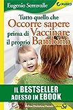 Tutto quello che occorre sapere prima di vaccinare il proprio bambino (Italian Edition)